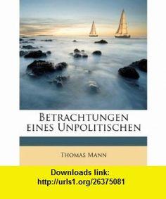 Betrachtungen eines Unpolitischen (German Edition) (9781178194586) Thomas Mann , ISBN-10: 1178194582  , ISBN-13: 978-1178194586 ,  , tutorials , pdf , ebook , torrent , downloads , rapidshare , filesonic , hotfile , megaupload , fileserve