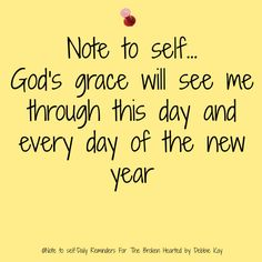 Note to self… God's grace will see me through this day and every day of the new year