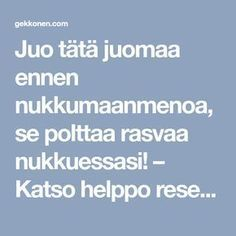 Juo tätä juomaa ennen nukkumaanmenoa, se polttaa rasvaa nukkuessasi! – Katso helppo resepti! Detox Drinks, Health Tips, Health Fitness, Lose Weight, Food And Drink, Healthy Recipes, Healthy Foods, Life, Projects