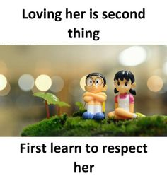 Loving her is second thing first learn to respect her.