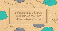5 reason you should tell children the truth even when it hurts Even When It Hurts, Life Lessons, Parenting, Children, Blog, Kids, Life Lesson Quotes, Blogging, Childcare