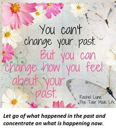 "Vivacious Tip of the Day - 7/17/2012:   ""You can't change your past. But you can change how you feel about your past."""