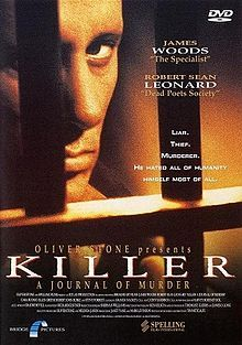 Killer: A Journal of Murder is a 1995 American drama film written and directed by Tim Metcalfe.  James Woods stars as Panzram and Robert Sean Leonard as Henry Lesser.  Michael Jeffrey Woods, James Woods' young brother also made an appearance as Harry Sinclair