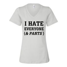 I Hate Everyone (& Pants) Womens Relaxed V Neck Sarcastic Humor Soft