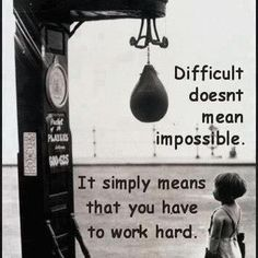 If its a struggle it will be more rewarding in the end...