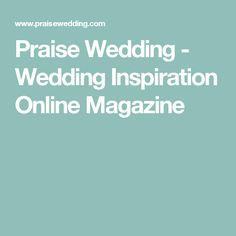 Praise Wedding - Wedding Inspiration Online Magazine