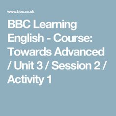 BBC Learning English - Course: Towards Advanced / Unit 3 / Session 2 / Activity 1