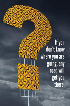 Daily Quotation for August 31, 2015 #quote #quoteoftheday - If you don't know where you are going, any road will get you there. - Lewis Carroll
