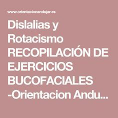 Dislalias y Rotacismo RECOPILACIÓN DE EJERCICIOS BUCOFACIALES -Orientacion Andujar Kids Learning Activities, Learning Disabilities, Speech And Language, Speech Therapy, Teaching, How To Plan, Education, School, Red Things