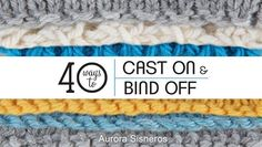 Choose and use the best cast-ons and bind-offs for every knitting need. Start and finish all your knitting with a look you love and the perfect amount of stretch.