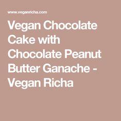 Vegan Chocolate Cake with Chocolate Peanut Butter Ganache - Vegan Richa