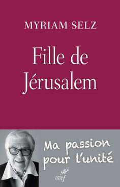 """Découvrez """"Fille de Jérusalem. Ma passion pour l'unité"""" de Myriam Selz."""