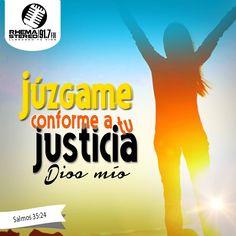 """""""Júzgame conforme a tu justicia, oh Señor, Dios mío; que no se rían de mí."""" Salmos 35:24"""