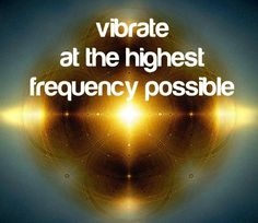 <3 vibrate at the highest possible frequency <3 Light-i-tude <3 #lawofattraction #successwithkurt #kurttasche