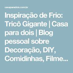 Inspiração de Frio: Tricô Gigante | Casa para dois | Blog pessoal sobre Decoração, DIY, Comidinhas, Filmes, livros, dicas e vida a dois.