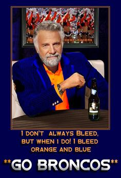 :-) Even the Most Interesting Man in the World is a Denver Broncos fan!