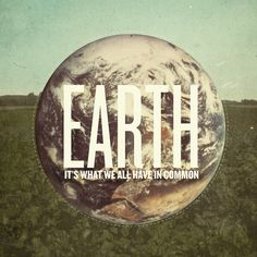 earth, it's what we all have in common. by pope saint victor, via Flickr