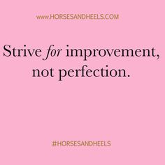 Strive for improvement, not perfection