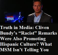 """Truth in Media: Cliven Bundy's """"Racist"""" Remarks Were Also Promoting Hispanic Culture? What MSM Isn't Telling You INFOWARS.COM  BECAUSE THERE'S A WAR ON FOR YOUR MIND"""