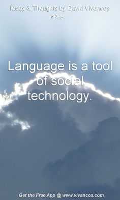 """June 8th 2014 Idea, """"Language is a tool of social technology.""""  https://www.youtube.com/watch?v=giX1er4UKnY #quote [LearnMore]: http://www.ted.com/talks/mark_pagel_how_language_transformed_humanity"""