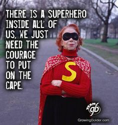 Super Hero inside all of us- just put on the cape!