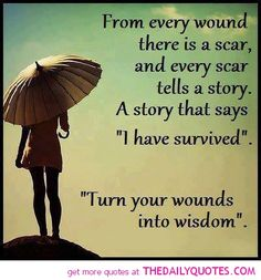 "From every wound there is a scar, and every scar tells a story. A story that says "" I have survived"". ""Turn your wounds into wisdom"" ~ God i. Great Quotes, Quotes To Live By, Life Quotes, Inspirational Quotes, Qoutes, Awesome Quotes, Motivational Quotes, Quotations, Owl Quotes"