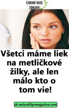 Všetci máme liek na metličkové žilky, ale len málo kto o tom vie! Atkins Diet, Ale, The Cure, Beauty Hacks, Toms, Health Fitness, Hair Beauty, Good Things, Anatomy