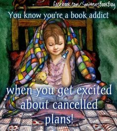 You know you're a book addict when you get excited about cancelled plans!  http://sunnydaypublishing.com/books/
