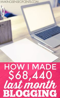 Michelle made over $68,000 last month blogging. Yes, blogging! Check out her blog post to see exactly how she did it.