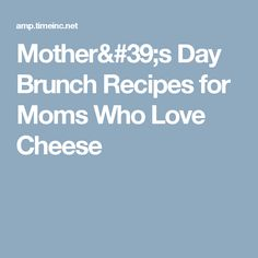 Mother's Day Brunch Recipes for Moms Who Love Cheese