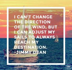 """""""I can't change the direction of the wind, but I can adjust my sails to always reach my destination"""" Jimmy Dean #QUOTE"""