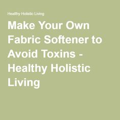 Make Your Own Fabric Softener to Avoid Toxins - Healthy Holistic Living