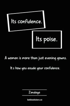 It's confidence. It's poise. A women is more than just evening gowns. It's how you exude your confidence. - Zendaya | Lookbook Store Fashion Quotes