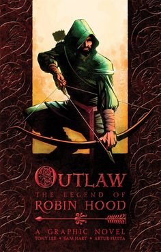 Outlaw: The Legend of Robin Hood, a graphic novel - Written by Tony Lee; Illustrated by Sam Hart; coloured by Artur Fujita - Graphic Novel Section - 2009 Science Fiction, Mystery, Maid Marian, Religion, Nottingham Forest, King Richard, Romance, Fantasy, Force Of Evil
