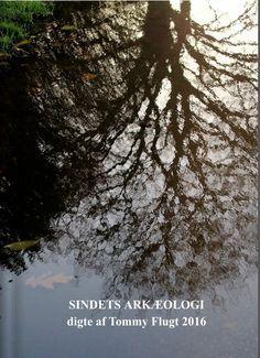 SINDETS ARKÆOLOGI digte af Tommy Flugt, poems 2016.