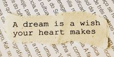 "quoteslovercom:    ""A dream is a wish your heart makes."""