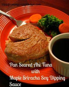 Pan Seared Ahi Tuna with Maple Sriracha Soy Dipping Sauce- Flavorful ...