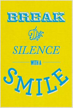 Break The Silence With A Smile: I use this one a lot. :)