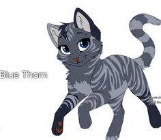 Name: Blue Thorn Sex: Female Family Stone Claw (father) Snowy Pelt ( sister)