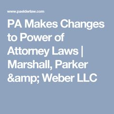 PA Makes Changes to Power of Attorney Laws | Marshall, Parker & Weber LLC