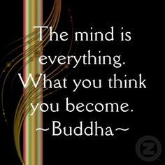Your mind is a powerful weapon, use it accordingly, think positive thoughts and your life will be transformed.