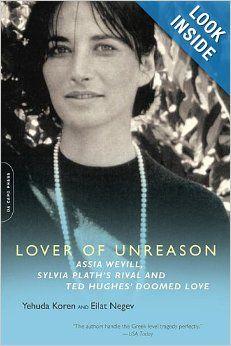 Lover of Unreason: Assia Wevill, Sylvia Plath's Rival and Ted Hughes' Doomed Love: Yehuda Koren, Eilat Negev: 9780786721054: Amazon.com: Boo...