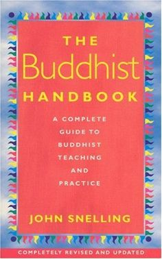The Buddhist Handbook: A Complete Guide to Buddhist Teaching and Practice by John Snelling,