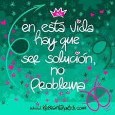 Ser solución, no problema...en esta vida y en todas...¡metas! ✌