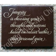 Integrity is choosing your thoughts and actions based on values rather than personal gain sign.