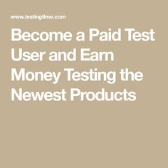 Become a Paid Test User and Earn Money Testing the Newest Products