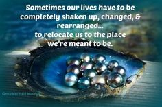 """""""Sometimes our lives have to be completely shaken up, changed and rearranged... to relocate us to the place we're meant to be"""" / quotes for strength / perseverance"""