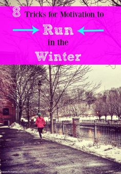Running year 'round is possible! Follow these 8 tricks for motivation to run in the winter to be stronger in the spring.  happyfitmama.com