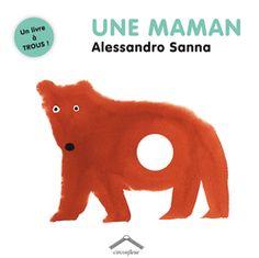 Une maman de Alessandro Sanna, Éditions Circonflexe -  9782878335958. Cet album comporte des trous représentant tour à tour le museau, le ventre, la main et l'œil d'une mère. Il sensibilise les enfant sur les rapports affectifs qu'ils entretiennent avec leur maman.
