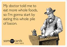 "Eat more ""whole foods."" #bacon"